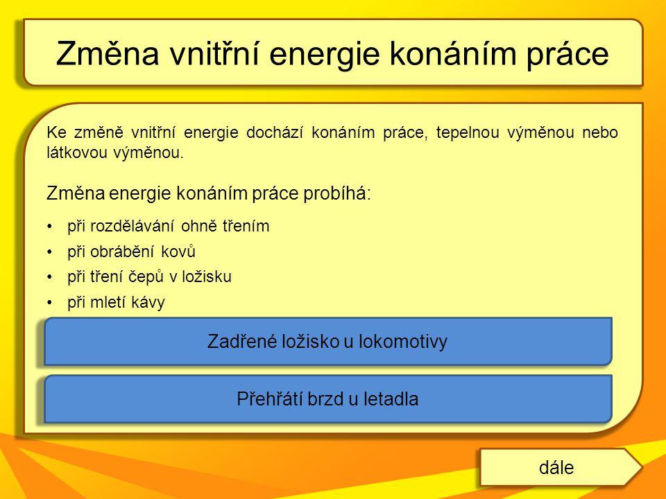 Ke změně vnitřní energie dochází konáním práce, tepelnou výměnou nebo látkovou výměnou. Změna energie konáním práce probíhá: při rozdělávání ohně třen