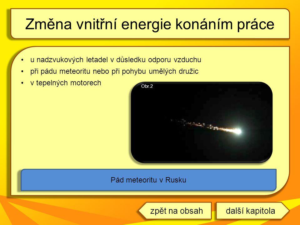 u nadzvukových letadel v důsledku odporu vzduchu při pádu meteoritu nebo při pohybu umělých družic v tepelných motorech Změna vnitřní energie konáním