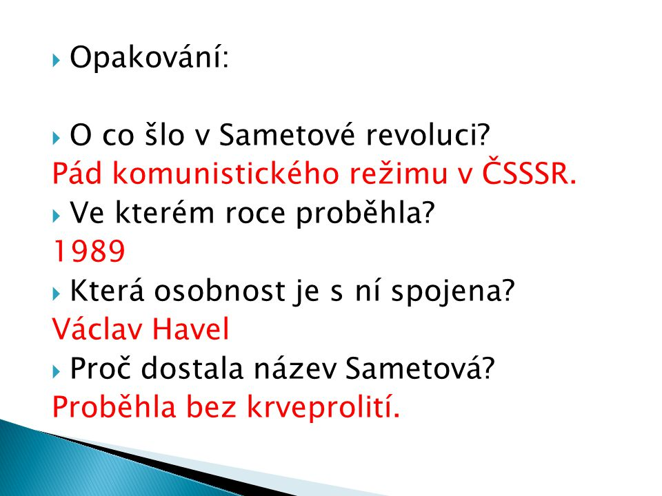  Opakování:  O co šlo v Sametové revoluci.Pád komunistického režimu v ČSSSR.