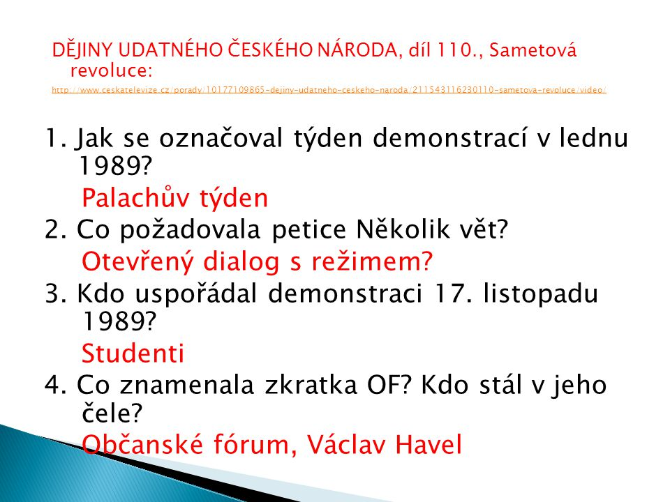 DĚJINY UDATNÉHO ČESKÉHO NÁRODA, díl 110., Sametová revoluce: http://www.ceskatelevize.cz/porady/10177109865-dejiny-udatneho-ceskeho-naroda/211543116230110-sametova-revoluce/video/ 1.