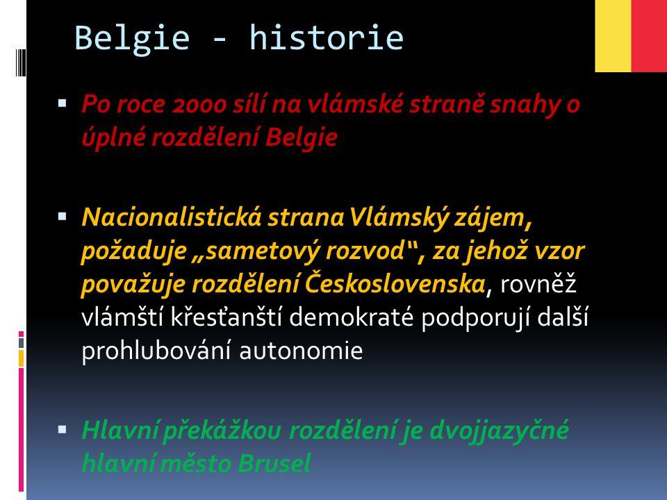 """Belgie - historie  Po roce 2000 sílí na vlámské straně snahy o úplné rozdělení Belgie  Nacionalistická strana Vlámský zájem, požaduje """"sametový rozv"""