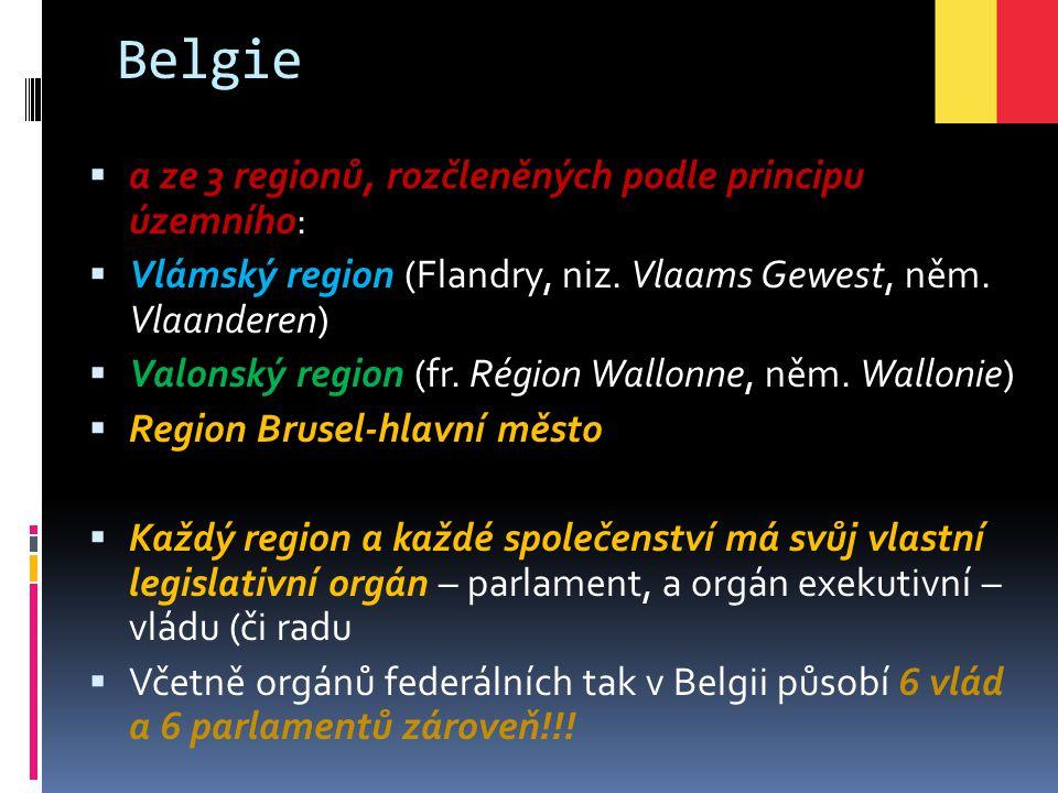 Belgie  a ze 3 regionů, rozčleněných podle principu územního:  Vlámský region (Flandry, niz. Vlaams Gewest, něm. Vlaanderen)  Valonský region (fr.