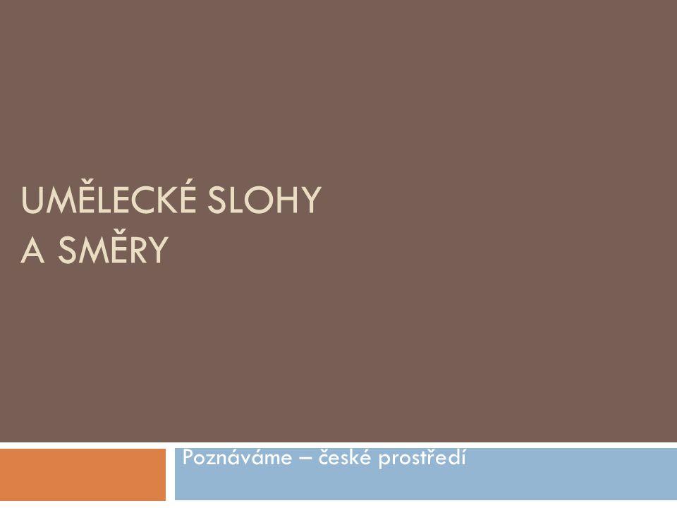 UMĚLECKÉ SLOHY A SMĚRY Poznáváme – české prostředí