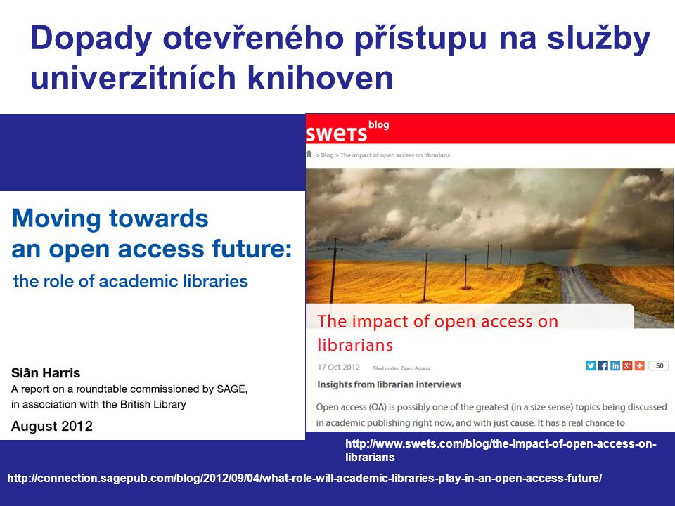 Dopady otevřeného přístupu na služby univerzitních knihoven http://connection.sagepub.com/blog/2012/09/04/what-role-will-academic-libraries-play-in-an