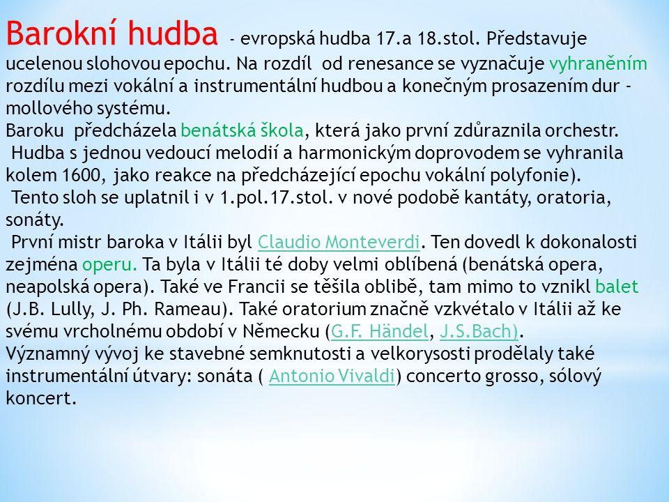 Barokní hudba - evropská hudba 17.a 18.stol. Představuje ucelenou slohovou epochu. Na rozdíl od renesance se vyznačuje vyhraněním rozdílu mezi vokální