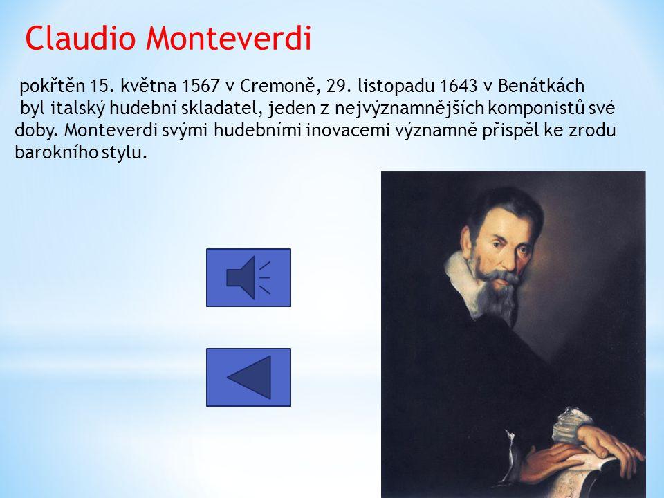 Claudio Monteverdi pokřtěn 15. května 1567 v Cremoně, 29. listopadu 1643 v Benátkách byl italský hudební skladatel, jeden z nejvýznamnějších komponist