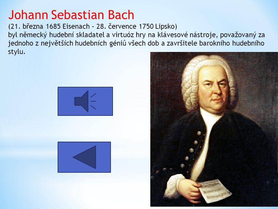 Johann Sebastian Bach (21. března 1685 Eisenach – 28. července 1750 Lipsko) byl německý hudební skladatel a virtuóz hry na klávesové nástroje, považov
