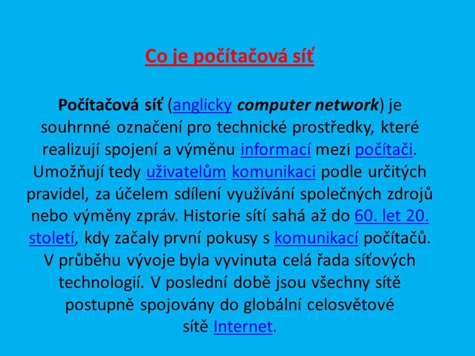 Co je počítačová síť Počítačová síť (anglicky computer network) je souhrnné označení pro technické prostředky, které realizují spojení a výměnu informací mezi počítači.
