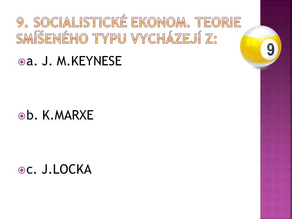  a. J. M.KEYNESE  b. K.MARXE  c. J.LOCKA