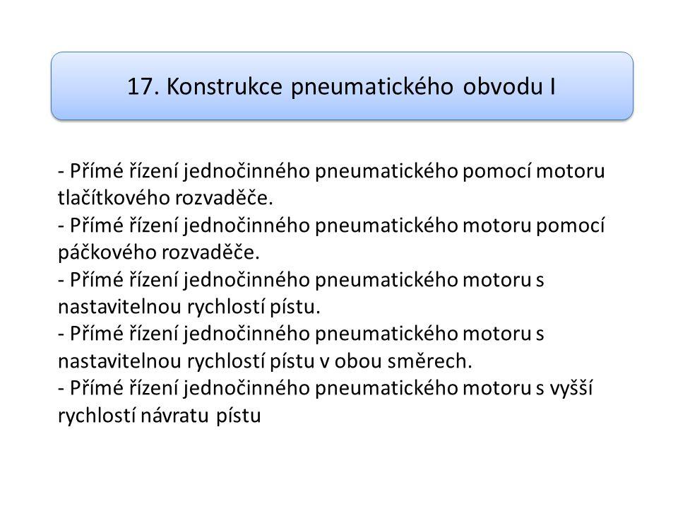 17. Konstrukce pneumatického obvodu I - Přímé řízení jednočinného pneumatického pomocí motoru tlačítkového rozvaděče. - Přímé řízení jednočinného pneu