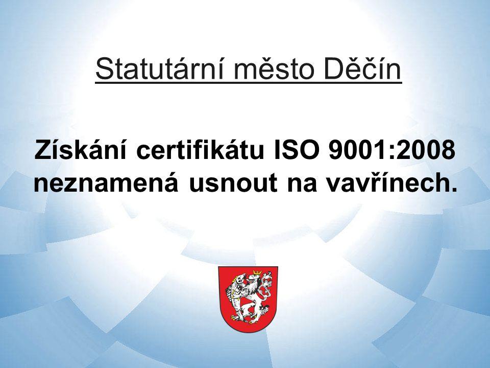 Statutární město Děčín Získání certifikátu ISO 9001:2008 neznamená usnout na vavřínech.