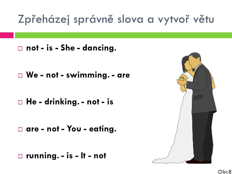 Zpřeházej správně slova a vytvoř větu  not - is - She - dancing.
