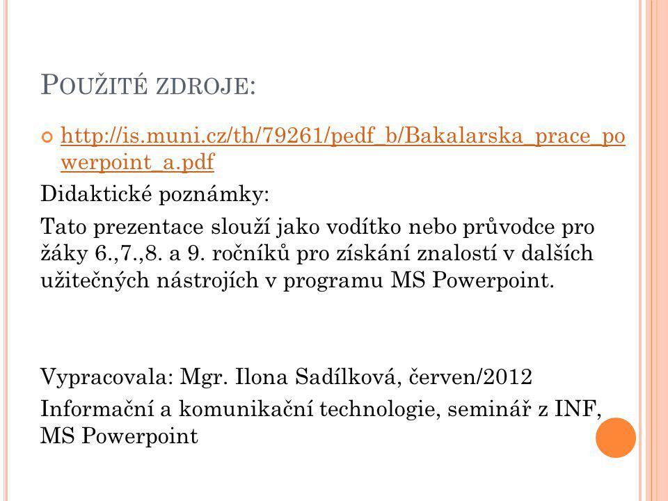 P OUŽITÉ ZDROJE : http://is.muni.cz/th/79261/pedf_b/Bakalarska_prace_po werpoint_a.pdf Didaktické poznámky: Tato prezentace slouží jako vodítko nebo průvodce pro žáky 6.,7.,8.