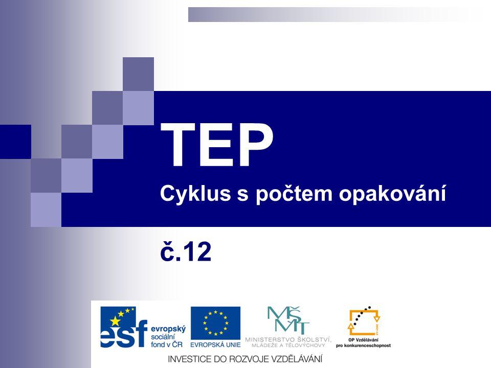 Cyklus s počtem opakování Téma Cyklus s počtem opakování TEP Předmět TEP Juránek Leoš Ing.