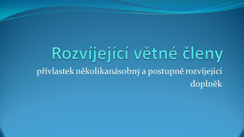 Anotace Materiál tvoří 17 slidů, v nichž i žák osvěží znalosti o postupně rozvíjejícím a několikanásobném přívlastku a o doplňku ve české větě cílová skupina: 8.