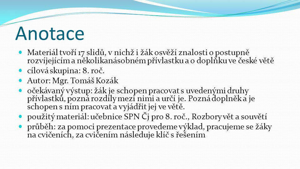 Ze dvou vět vytvoř jedinou tak, aby obsah druhé věty byl doplňkem ve větě první.