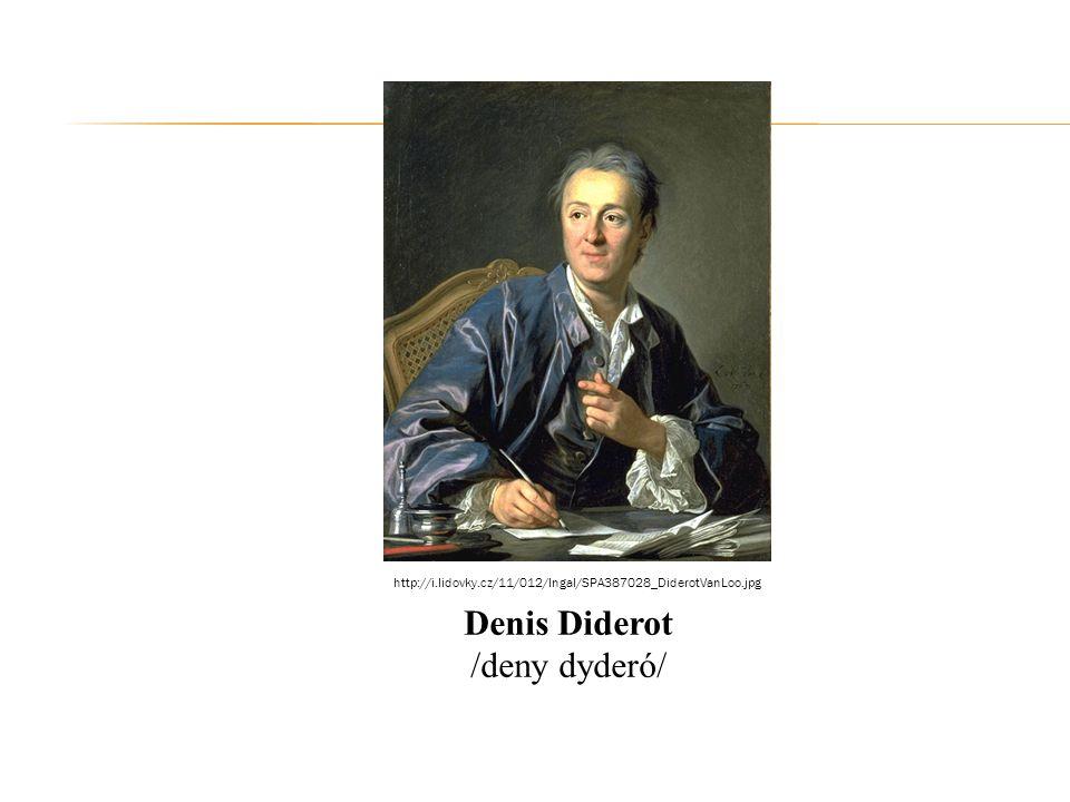 Denis Diderot /deny dyderó/ http://i.lidovky.cz/11/012/lngal/SPA387028_DiderotVanLoo.jpg