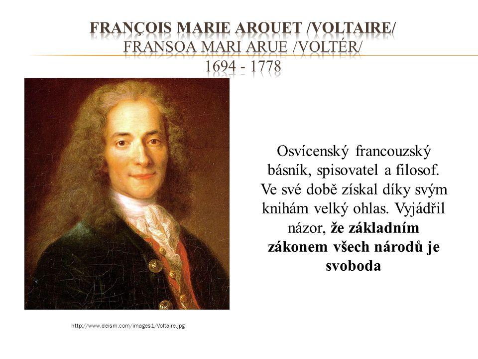 Osvícenský francouzský básník, spisovatel a filosof. Ve své době získal díky svým knihám velký ohlas. Vyjádřil názor, že základním zákonem všech národ
