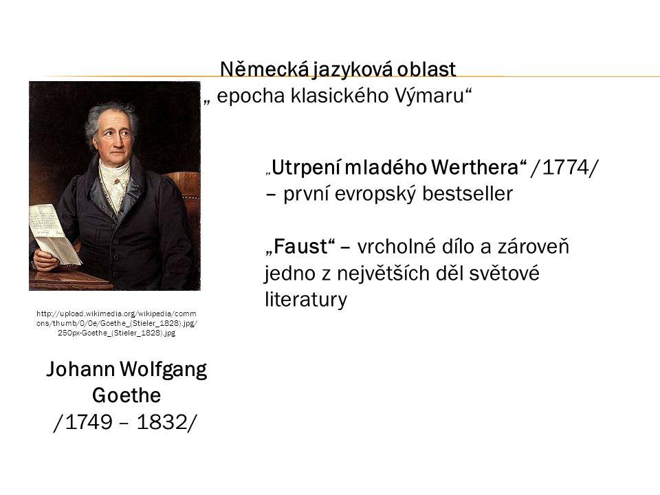 """Německá jazyková oblast """" epocha klasického Výmaru Johann Wolfgang Goethe /1749 – 1832/ """" Utrpení mladého Werthera /1774/ – první evropský bestseller """"Faust – vrcholné dílo a zároveň jedno z největších děl světové literatury http://upload.wikimedia.org/wikipedia/comm ons/thumb/0/0e/Goethe_(Stieler_1828).jpg/ 250px-Goethe_(Stieler_1828).jpg"""