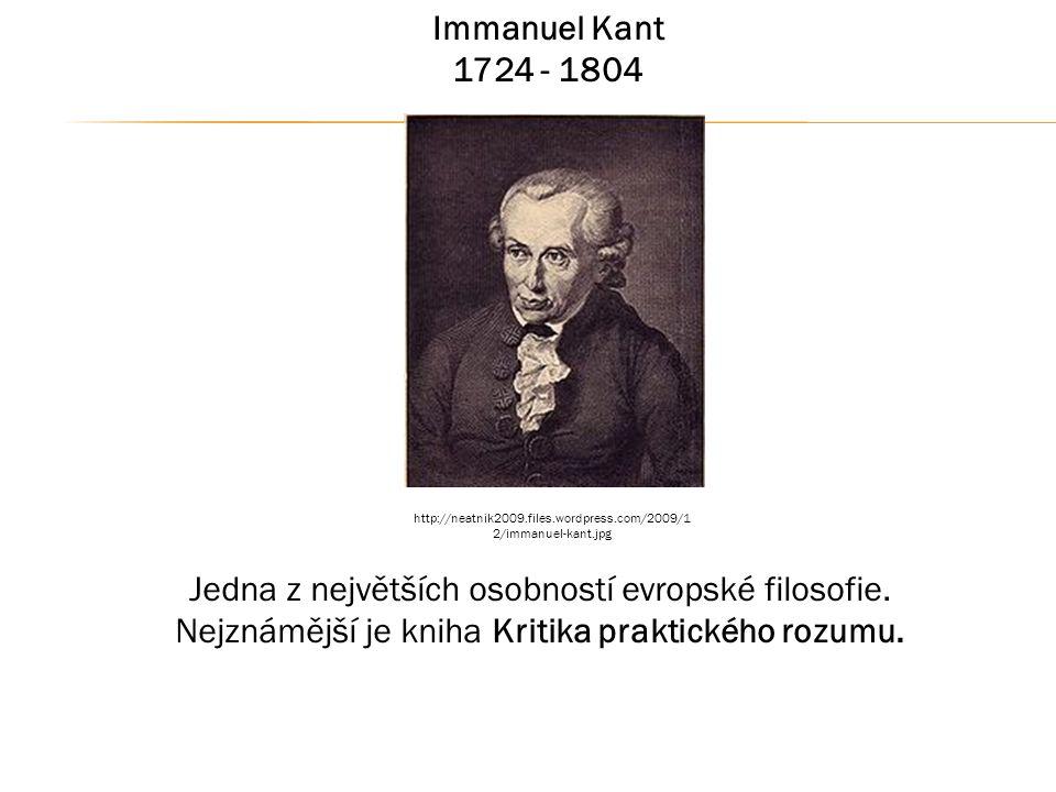 Immanuel Kant 1724 - 1804 Jedna z největších osobností evropské filosofie. Nejznámější je kniha Kritika praktického rozumu. http://neatnik2009.files.w
