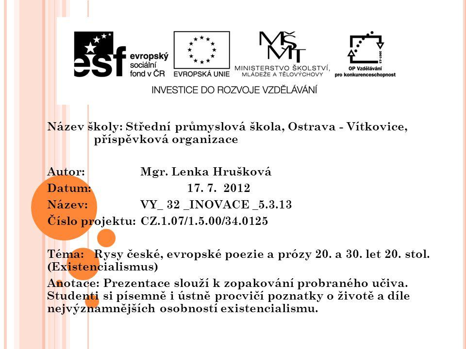 Název školy: Střední průmyslová škola, Ostrava - Vítkovice, příspěvková organizace Autor: Mgr. Lenka Hrušková Datum: 17. 7. 2012 Název: VY_ 32 _INOVAC
