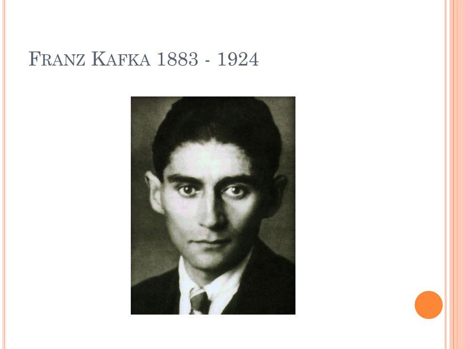 F RANZ K AFKA 1883 - 1924