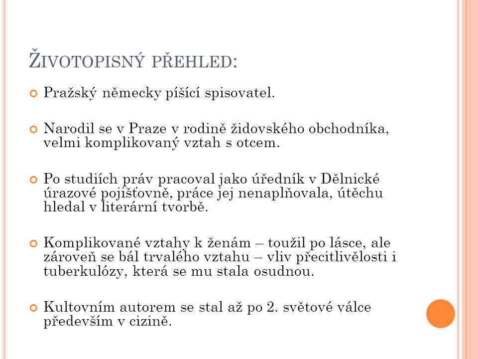 Ž IVOTOPISNÝ PŘEHLED : Pražský německy píšící spisovatel. Narodil se v Praze v rodině židovského obchodníka, velmi komplikovaný vztah s otcem. Po stud