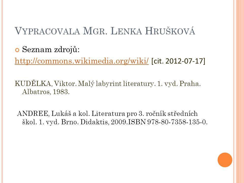 V YPRACOVALA M GR. L ENKA H RUŠKOVÁ Seznam zdrojů: http://commons.wikimedia.org/wiki/http://commons.wikimedia.org/wiki/ [cit. 2012-07-17] KUDĚLKA, Vik