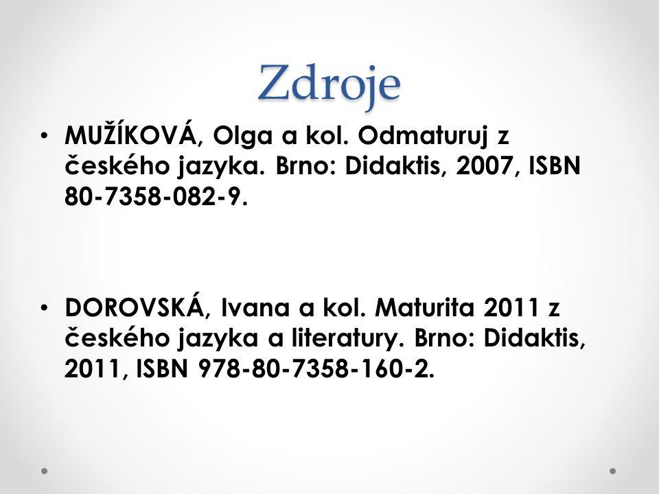 Zdroje MUŽÍKOVÁ, Olga a kol. Odmaturuj z českého jazyka. Brno: Didaktis, 2007, ISBN 80-7358-082-9. DOROVSKÁ, Ivana a kol. Maturita 2011 z českého jazy