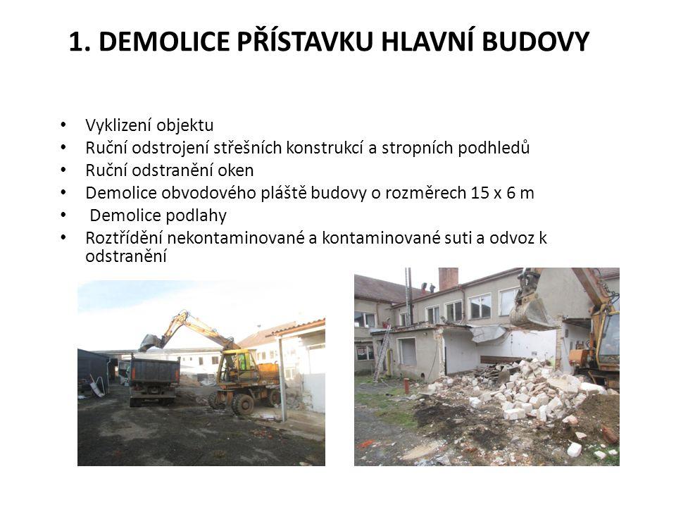 1. DEMOLICE PŘÍSTAVKU HLAVNÍ BUDOVY Vyklizení objektu Ruční odstrojení střešních konstrukcí a stropních podhledů Ruční odstranění oken Demolice obvodo