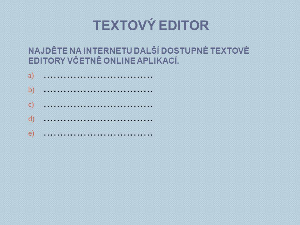 TEXTOVÝ EDITOR NAJDĚTE NA INTERNETU DALŠÍ DOSTUPNÉ TEXTOVÉ EDITORY VČETNĚ ONLINE APLIKACÍ.