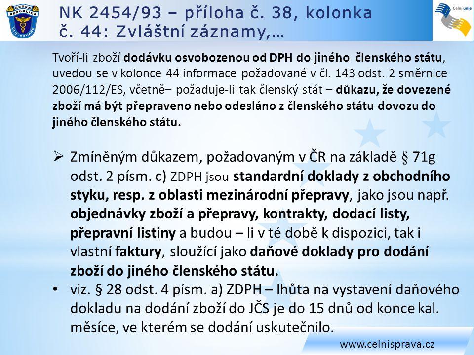 NK 2454/93 – příloha č. 38, kolonka č. 44: Zvláštní záznamy,… www.celnisprava.cz Tvoří-li zboží dodávku osvobozenou od DPH do jiného členského státu,