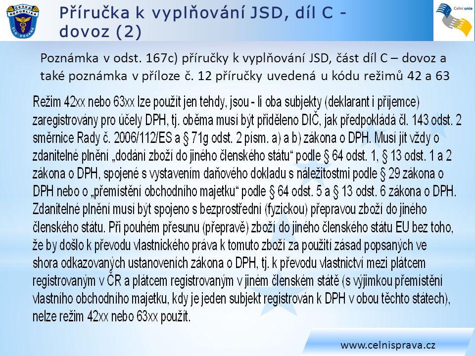 Příručka k vyplňování JSD, díl C - dovoz (2) www.celnisprava.cz Poznámka v odst. 167c) příručky k vyplňování JSD, část díl C – dovoz a také poznámka v