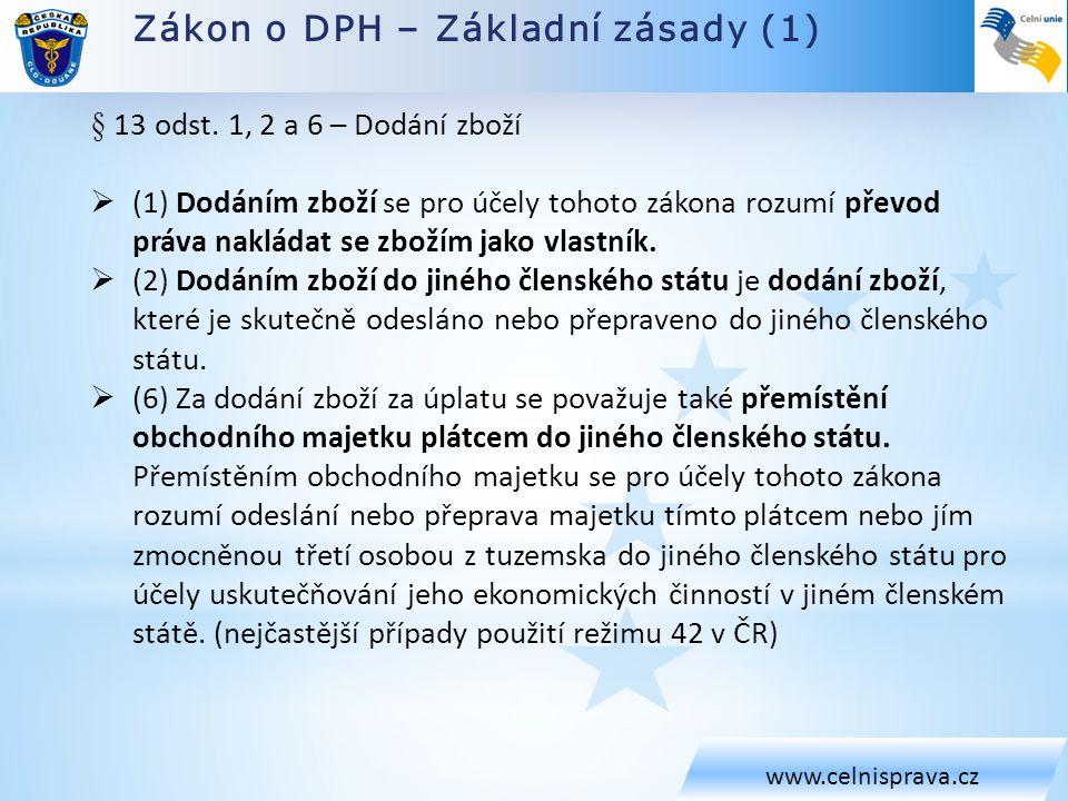 Zákon o DPH – Základní zásady (1) www.celnisprava.cz § 13 odst. 1, 2 a 6 – Dodání zboží  (1) Dodáním zboží se pro účely tohoto zákona rozumí převod p