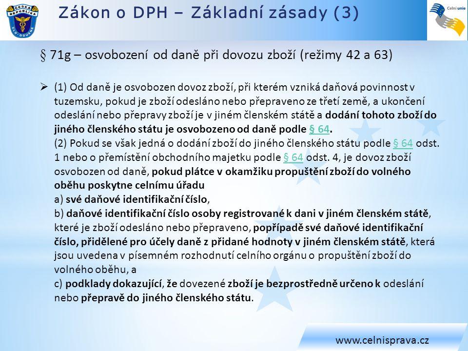 Zákon o DPH – Základní zásady (3) www.celnisprava.cz § 71g – osvobození od daně při dovozu zboží (režimy 42 a 63)  (1) Od daně je osvobozen dovoz zbo