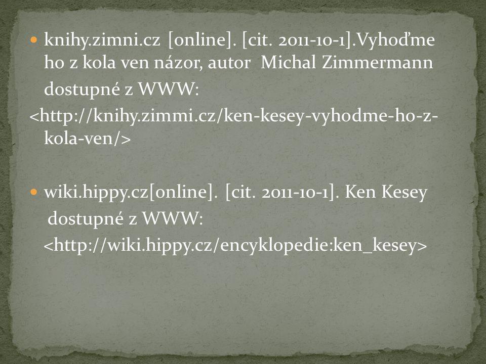 knihy.zimni.cz [online]. [cit. 2011-10-1].Vyhoďme ho z kola ven názor, autor Michal Zimmermann dostupné z WWW: wiki.hippy.cz[online]. [cit. 2011-10-1]