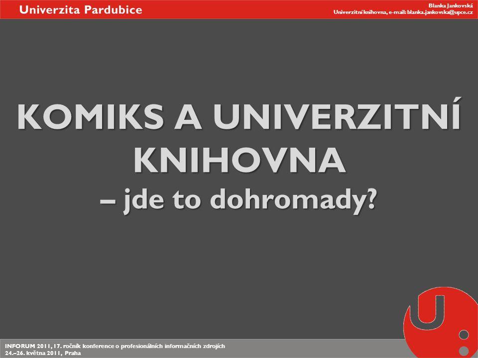 Blanka Jankovská Univerzitní knihovna, e-mail: blanka.jankovska@upce.cz INFORUM 2011, 17.