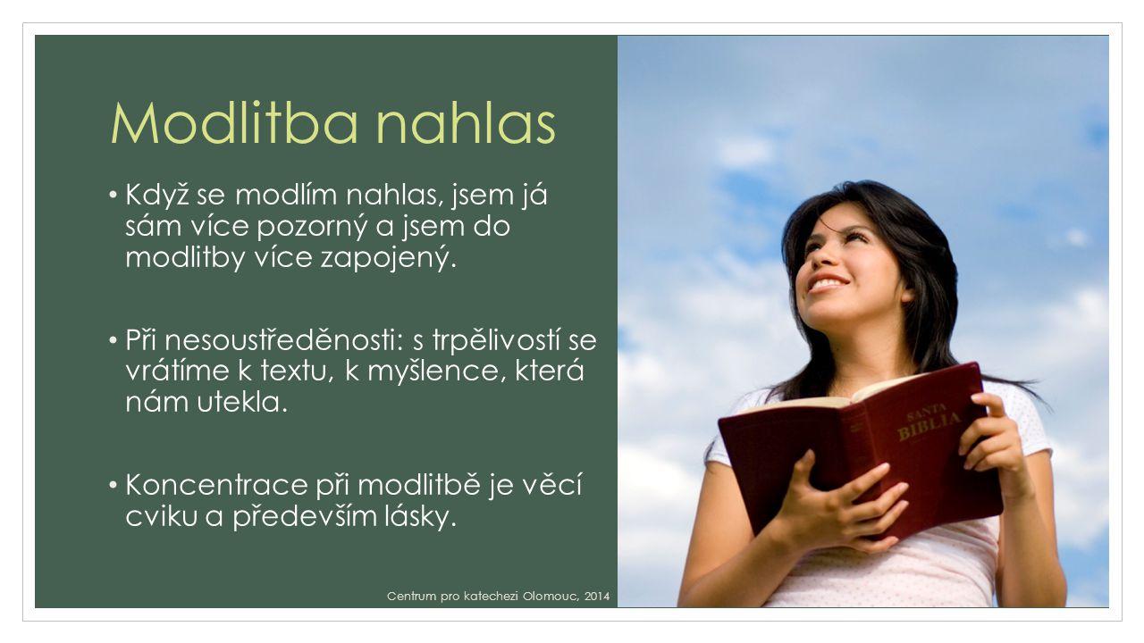 Modlitba nahlas Když se modlím nahlas, jsem já sám více pozorný a jsem do modlitby více zapojený.