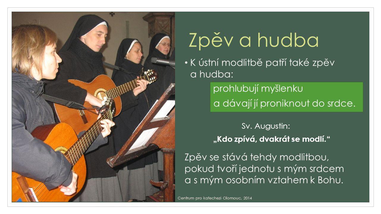 Zpěv a hudba K ústní modlitbě patří také zpěv a hudba: prohlubují myšlenku a dávají jí proniknout do srdce.