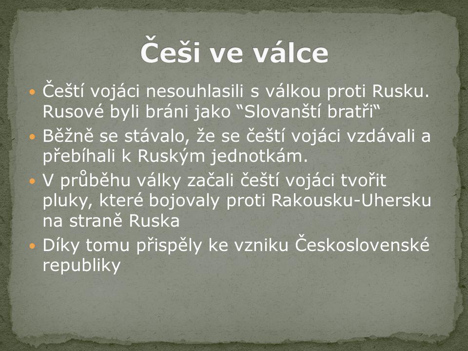 """Čeští vojáci nesouhlasili s válkou proti Rusku. Rusové byli bráni jako """"Slovanští bratři"""" Běžně se stávalo, že se čeští vojáci vzdávali a přebíhali k"""