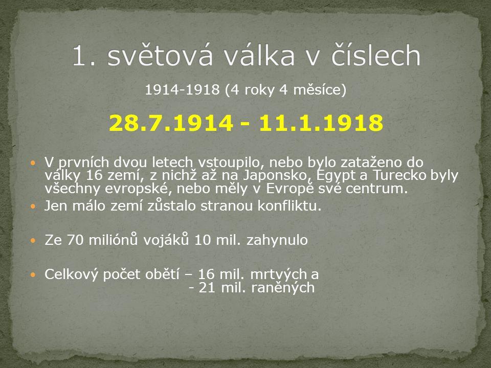 1914-1918 (4 roky 4 měsíce) 28.7.1914 - 11.1.1918 V prvních dvou letech vstoupilo, nebo bylo zataženo do války 16 zemí, z nichž až na Japonsko, Egypt