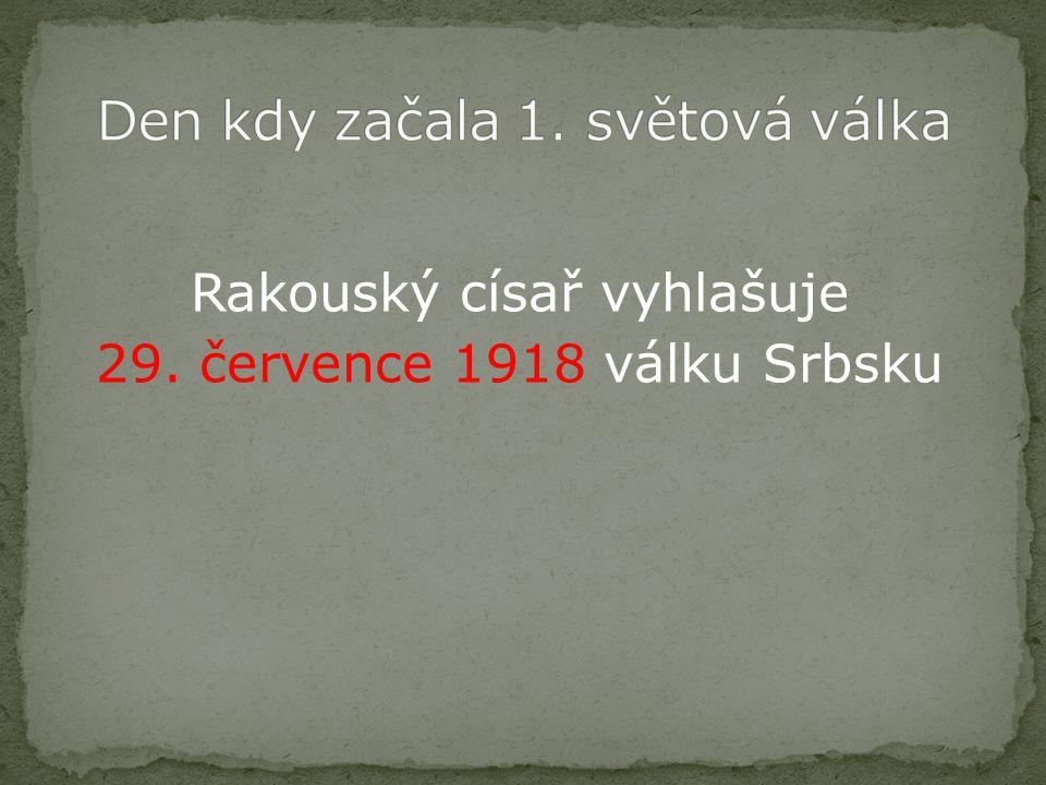 Rakouský císař vyhlašuje 29. července 1918 válku Srbsku