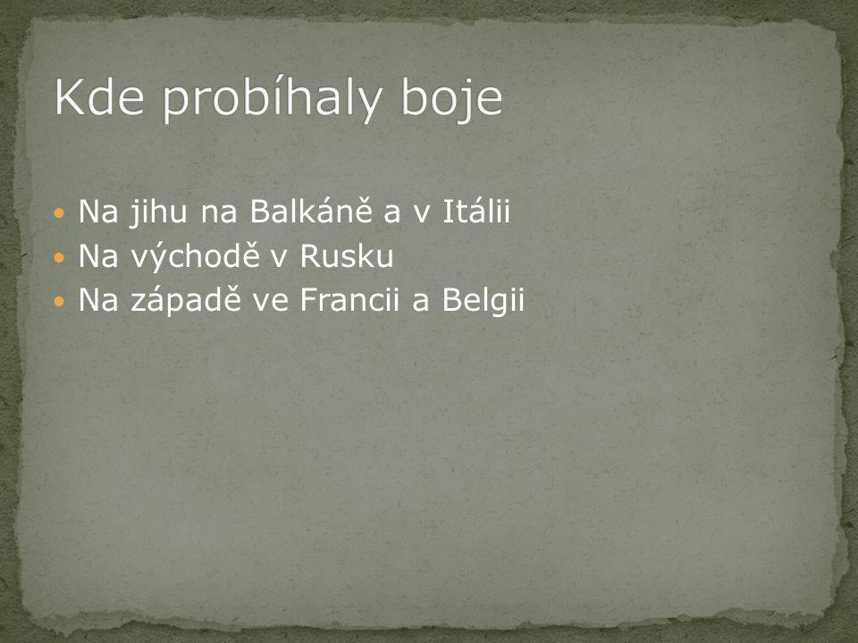 Na jihu na Balkáně a v Itálii Na východě v Rusku Na západě ve Francii a Belgii