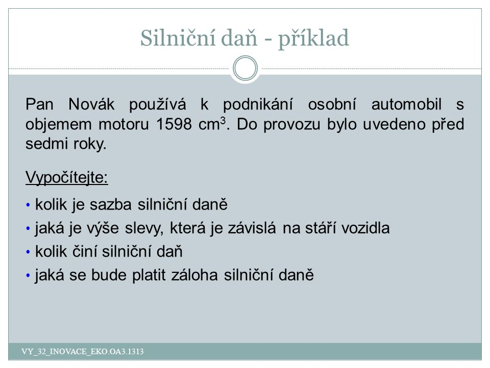 Silniční daň - příklad Pan Novák používá k podnikání osobní automobil s objemem motoru 1598 cm 3.