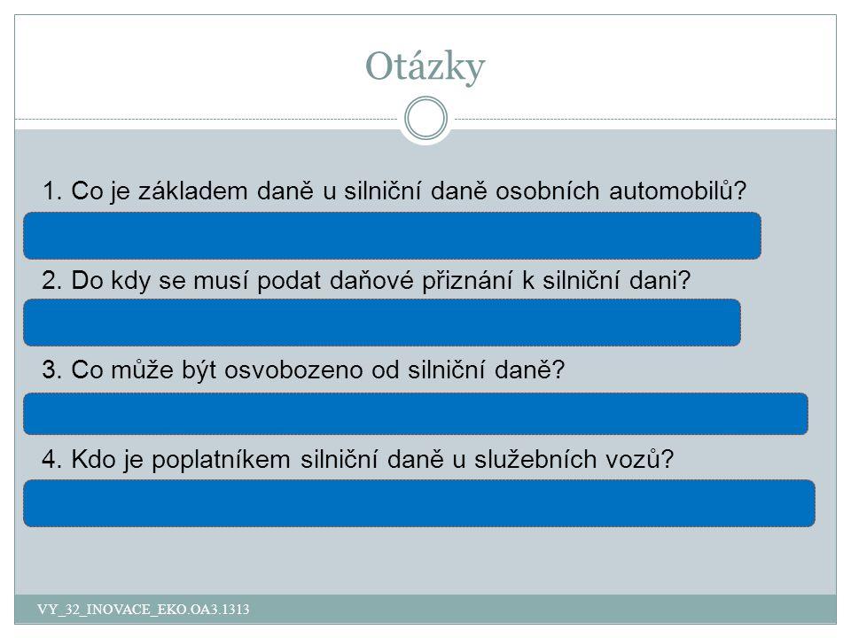 Otázky 1. Co je základem daně u silniční daně osobních automobilů.