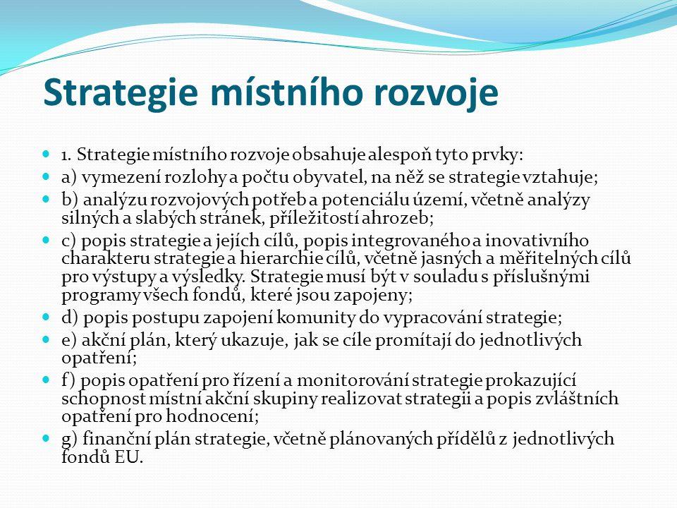 Strategie místního rozvoje 1. Strategie místního rozvoje obsahuje alespoň tyto prvky: a) vymezení rozlohy a počtu obyvatel, na něž se strategie vztahu