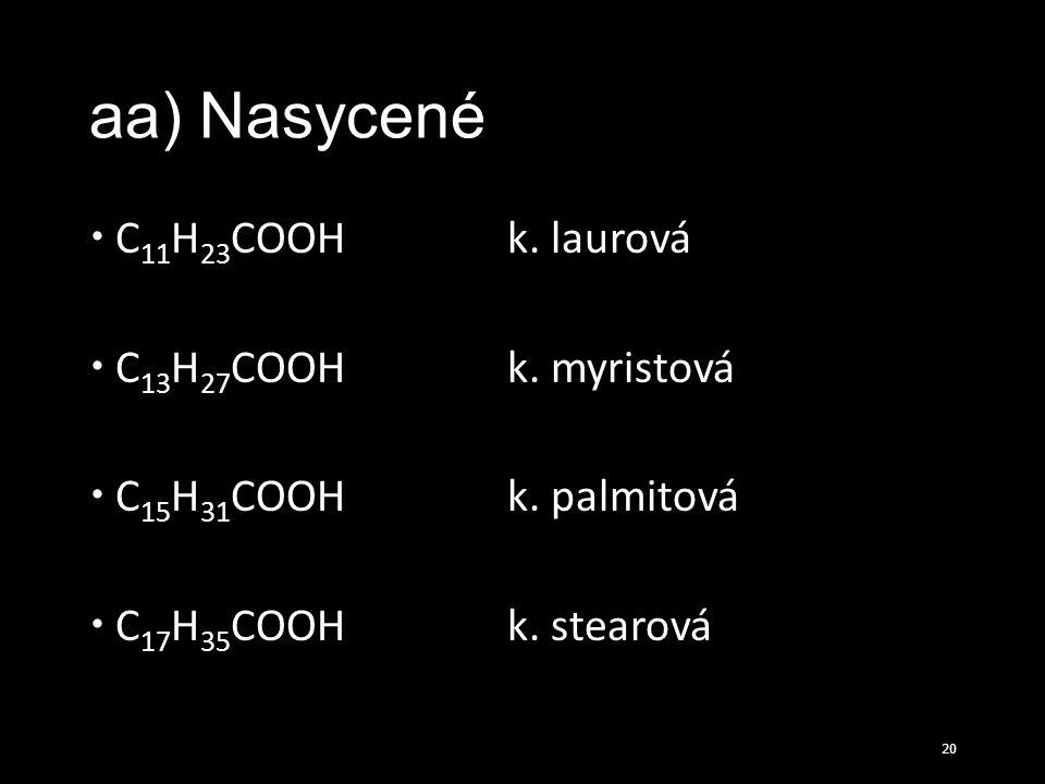 aa) Nasycené  C 11 H 23 COOHk. laurová  C 13 H 27 COOHk. myristová  C 15 H 31 COOHk. palmitová  C 17 H 35 COOHk. stearová 20