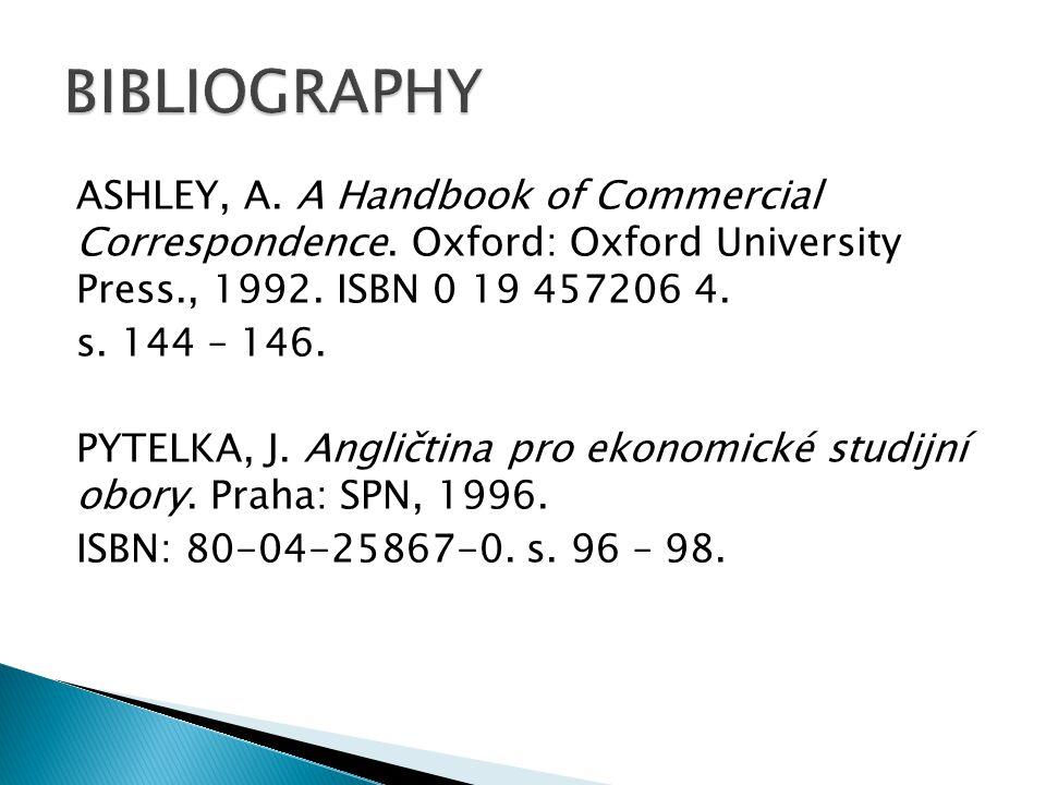 ASHLEY, A. A Handbook of Commercial Correspondence. Oxford: Oxford University Press., 1992. ISBN 0 19 457206 4. s. 144 – 146. PYTELKA, J. Angličtina p