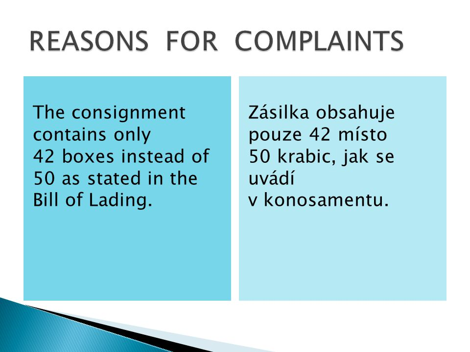 The consignment contains only 42 boxes instead of 50 as stated in the Bill of Lading. Zásilka obsahuje pouze 42 místo 50 krabic, jak se uvádí v konosa