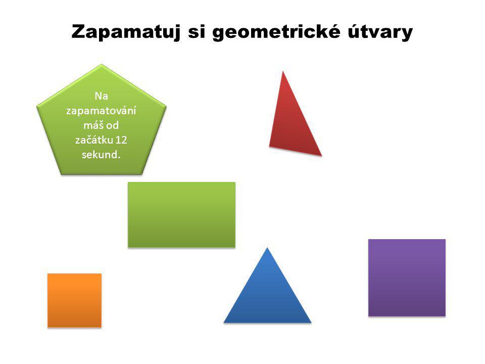 Zapamatuj si geometrické útvary Na zapamatování máš od začátku 12 sekund.
